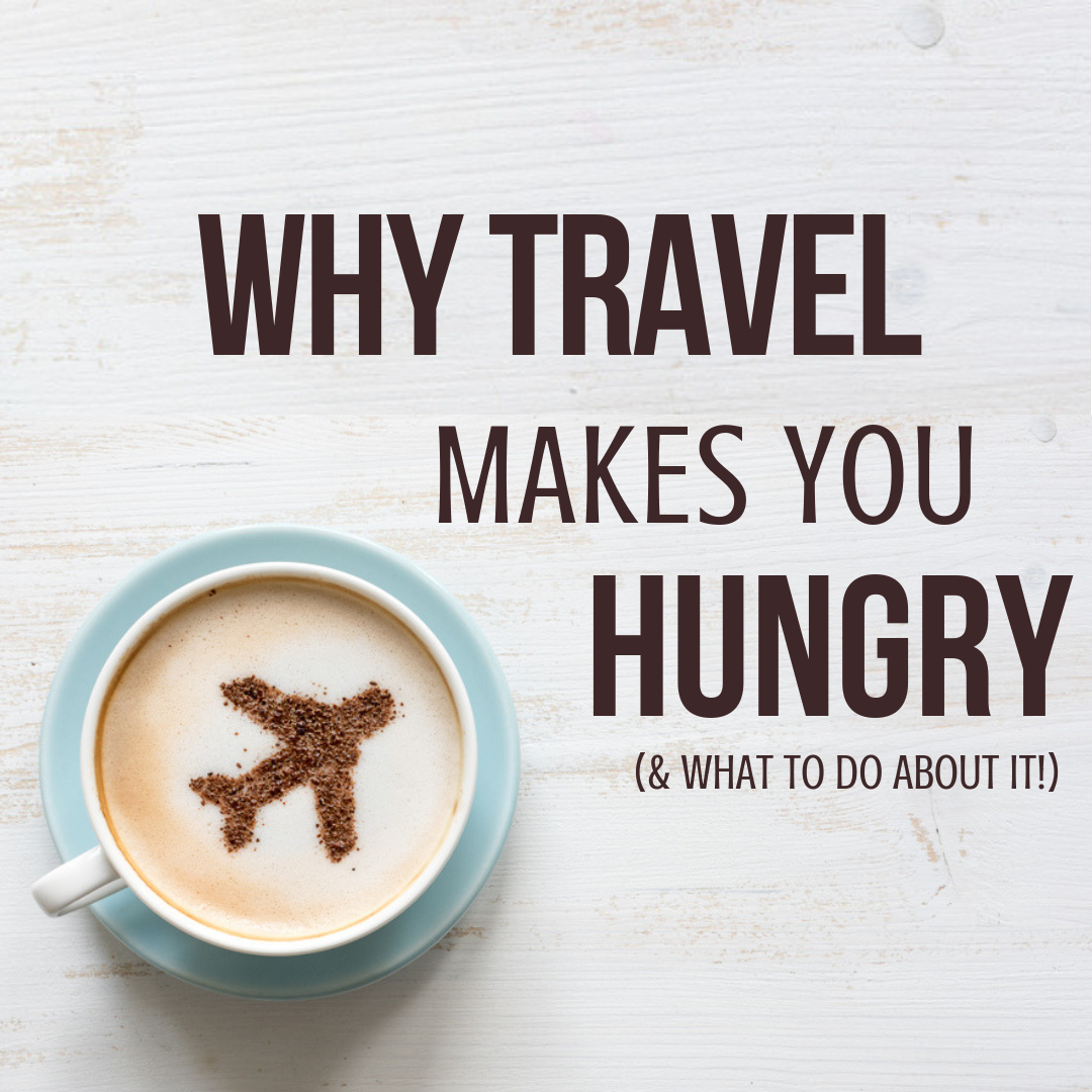 why travel makes you hungry